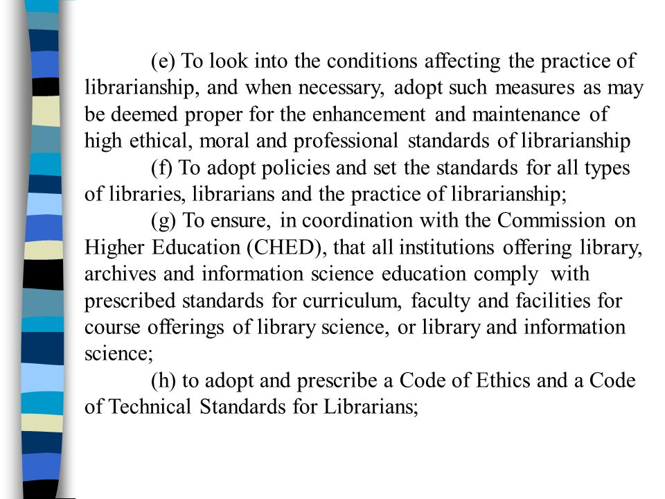 (e) To look into the conditions affecting the practice of librarianship, and when necessary, adopt such measures as may be deemed proper for the enhan