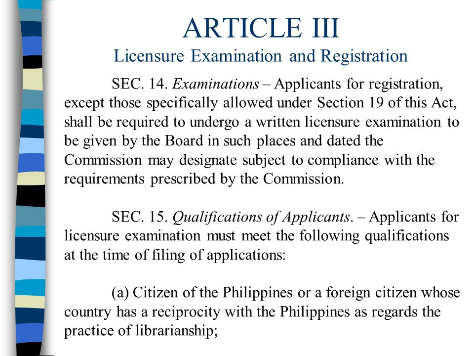 ARTICLE III Licensure Examination and Registration SEC. 14. Examinations – Applicants for registration, except those specifically allowed under Sectio