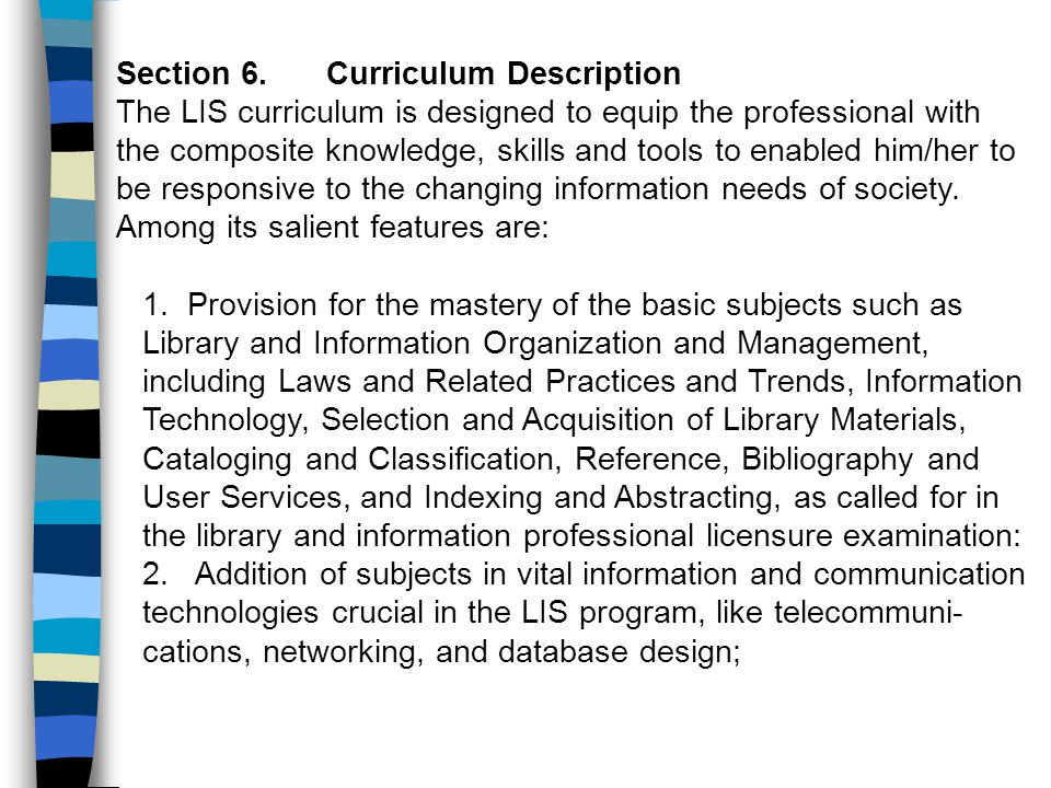 Section 6. Curriculum Description The LIS curriculum is designed to equip the professional with the composite knowledge, skills and tools to enabled h