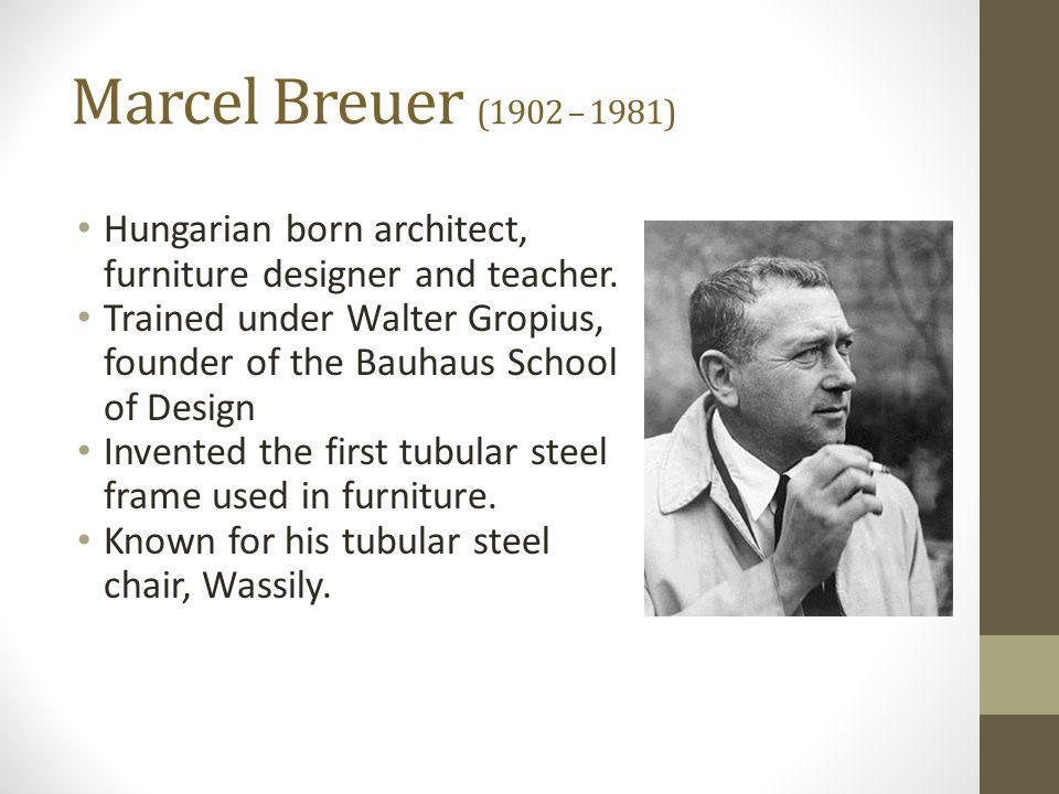 Marcel Breuer (1902 – 1981) Hungarian born architect, furniture designer and teacher. Trained under Walter Gropius, founder of the Bauhaus School of D