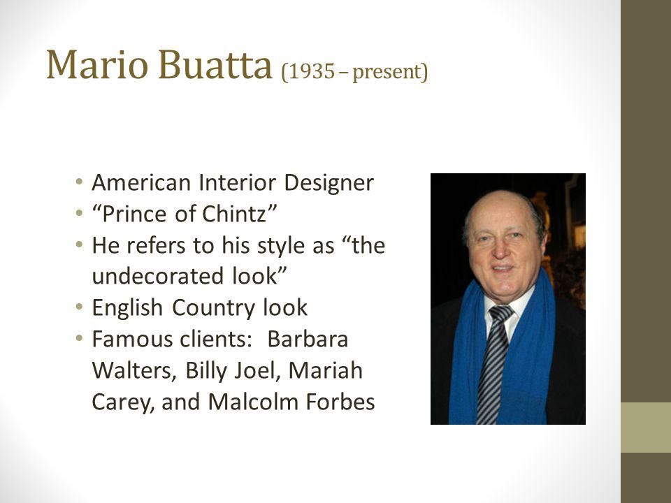 Mario Buatta (1935 – present) American Interior Designer Prince of Chintz He refers to his style as the undecorated look English Country look Famous c