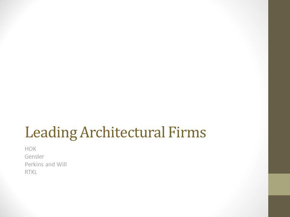 Leading Architectural Firms HOK Gensler Perkins and Will RTKL