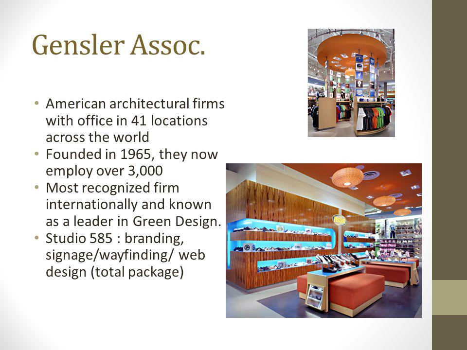 Gensler Assoc. American architectural firms with office in 41 locations across the world Founded in 1965, they now employ over 3,000 Most recognized f