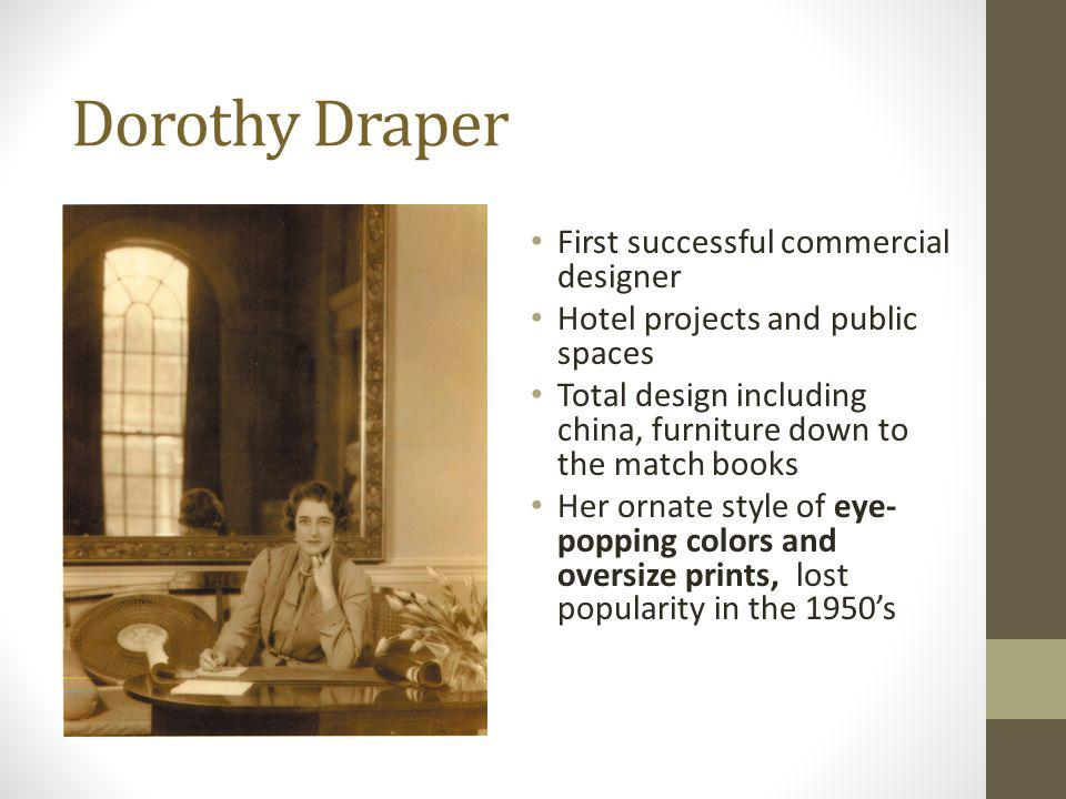 Dorothy Draper First successful commercial designer Hotel projects and public spaces Total design including china, furniture down to the match books H