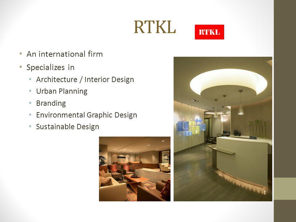 RTKL An international firm Specializes in Architecture / Interior Design Urban Planning Branding Environmental Graphic Design Sustainable Design