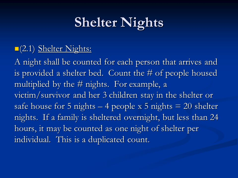 Shelter Nights (2.1)Shelter Nights: (2.1)Shelter Nights: A night shall be counted for each person that arrives and is provided a shelter bed.