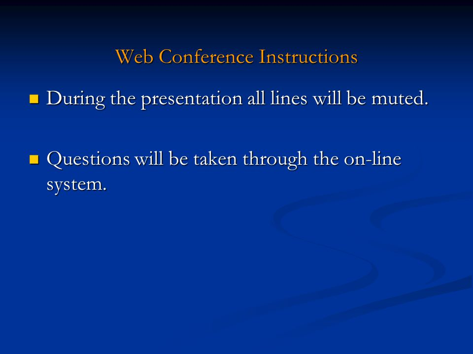 Web Conference Instructions During the presentation all lines will be muted.
