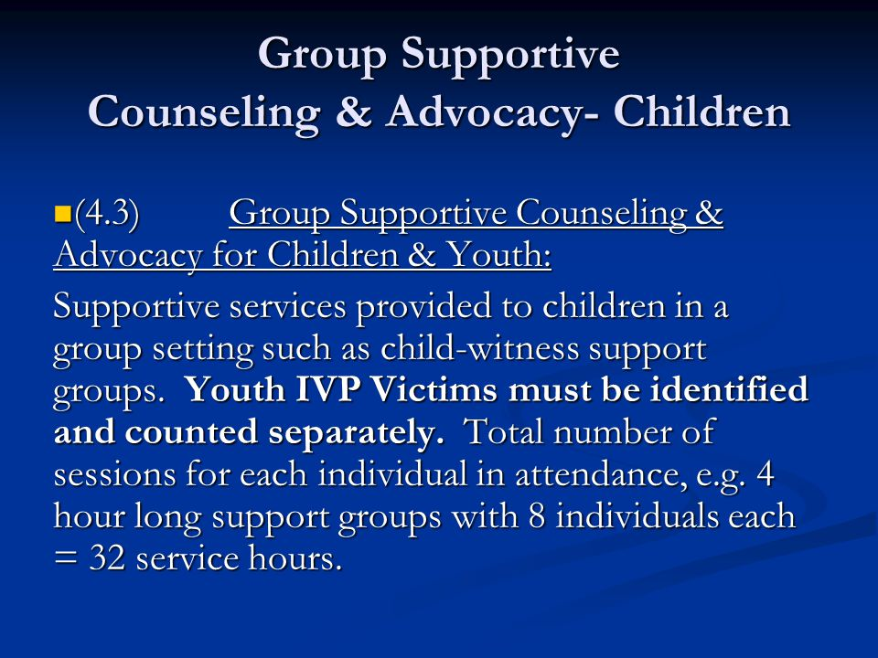 Group Supportive Counseling & Advocacy- Children (4.3)Group Supportive Counseling & Advocacy for Children & Youth: (4.3)Group Supportive Counseling & Advocacy for Children & Youth: Supportive services provided to children in a group setting such as child-witness support groups.