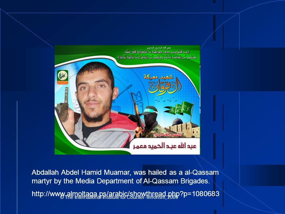 © The International Institute for Counter-Terrorism, 2009 Abdallah Abdel Hamid Muamar, was hailed as a al-Qassam martyr by the Media Department of Al-Qassam Brigades.