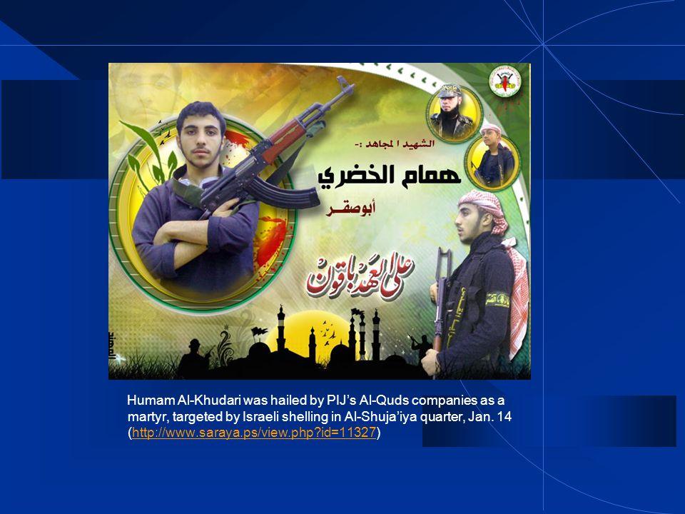 Humam Al-Khudari was hailed by PIJs Al-Quds companies as a martyr, targeted by Israeli shelling in Al-Shujaiya quarter, Jan.