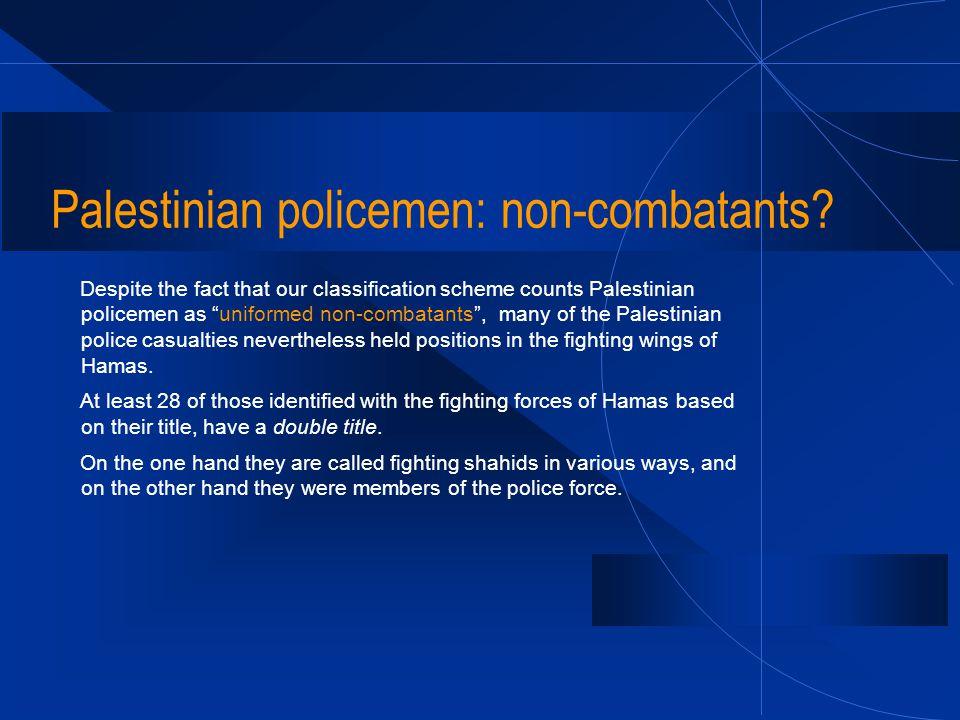 Palestinian policemen: non-combatants.