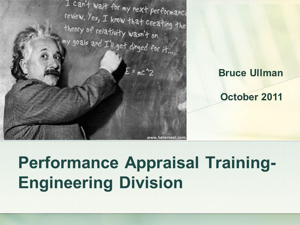 Performance Appraisal Training- Engineering Division Bruce Ullman October 2011