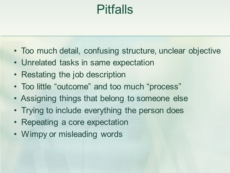 Pitfalls Too much detail, confusing structure, unclear objective Unrelated tasks in same expectation Restating the job description Too little outcome