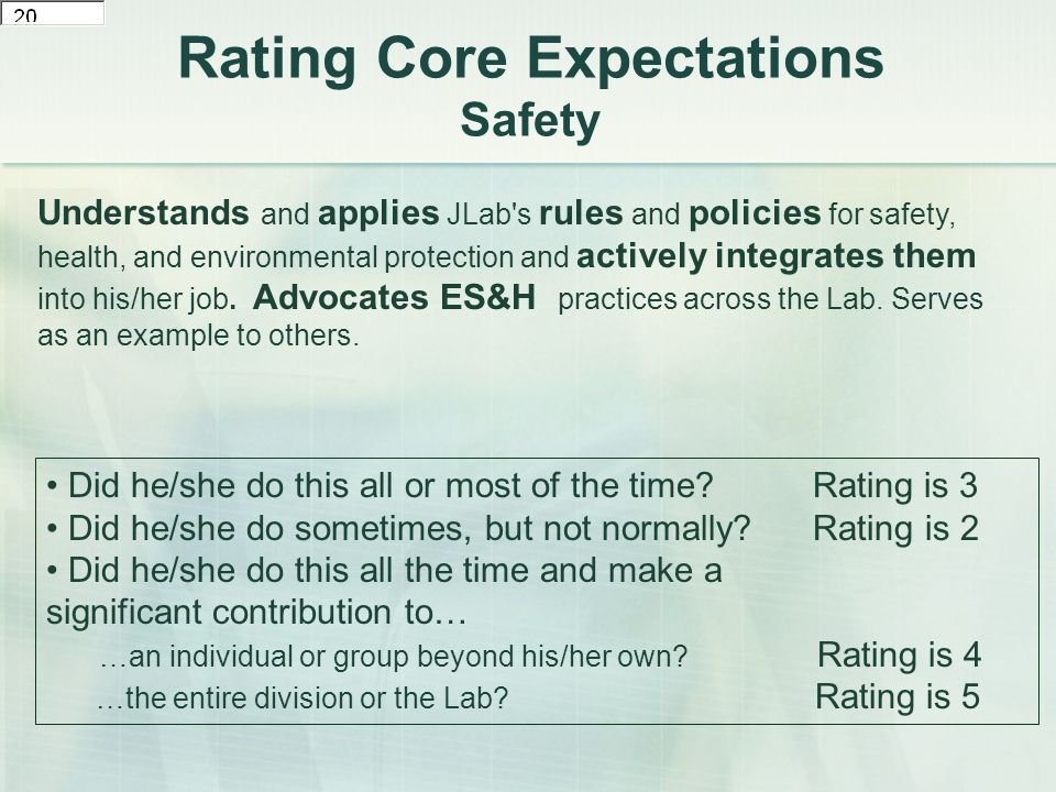 Rating Core Expectations Safety Understands and applies JLab s rules and policies for safety, health, and environmental protection and actively integrates them into his/her job.
