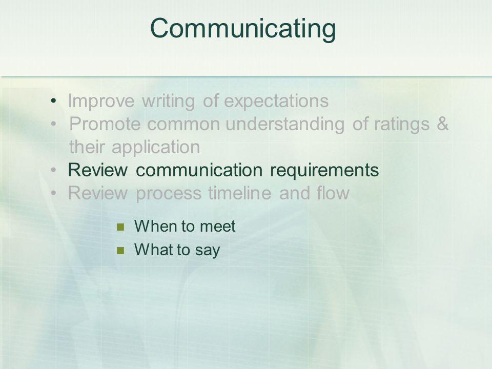 Improve writing of expectations Promote common understanding of ratings & their application Review communication requirements Review process timeline and flow Communicating When to meet What to say