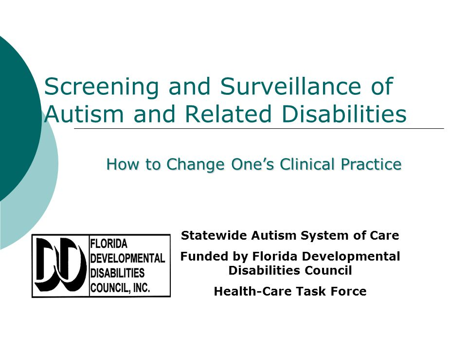 Screening and Surveillance of Autism and Related Disabilities How to Change Ones Clinical Practice Statewide Autism System of Care Funded by Florida D