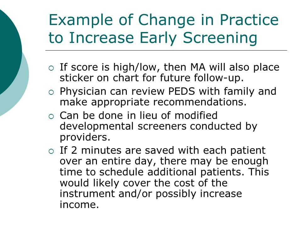 Example of Change in Practice to Increase Early Screening If score is high/low, then MA will also place sticker on chart for future follow-up. Physici