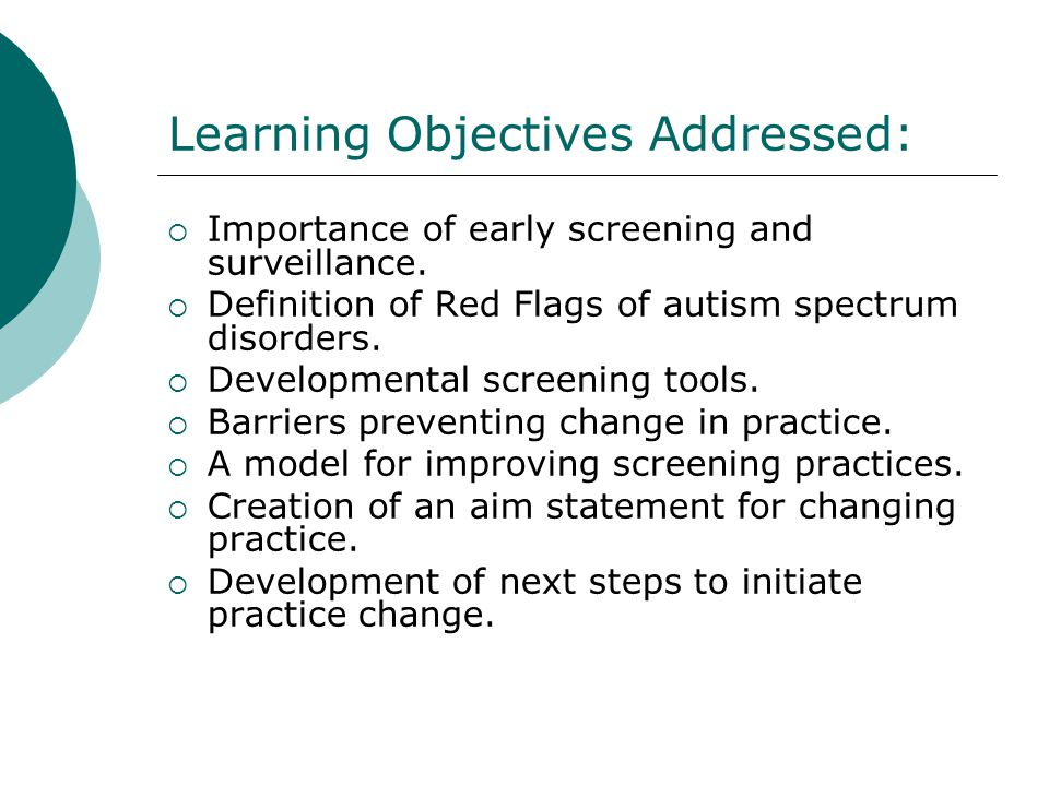Learning Objectives Addressed: Importance of early screening and surveillance. Definition of Red Flags of autism spectrum disorders. Developmental scr