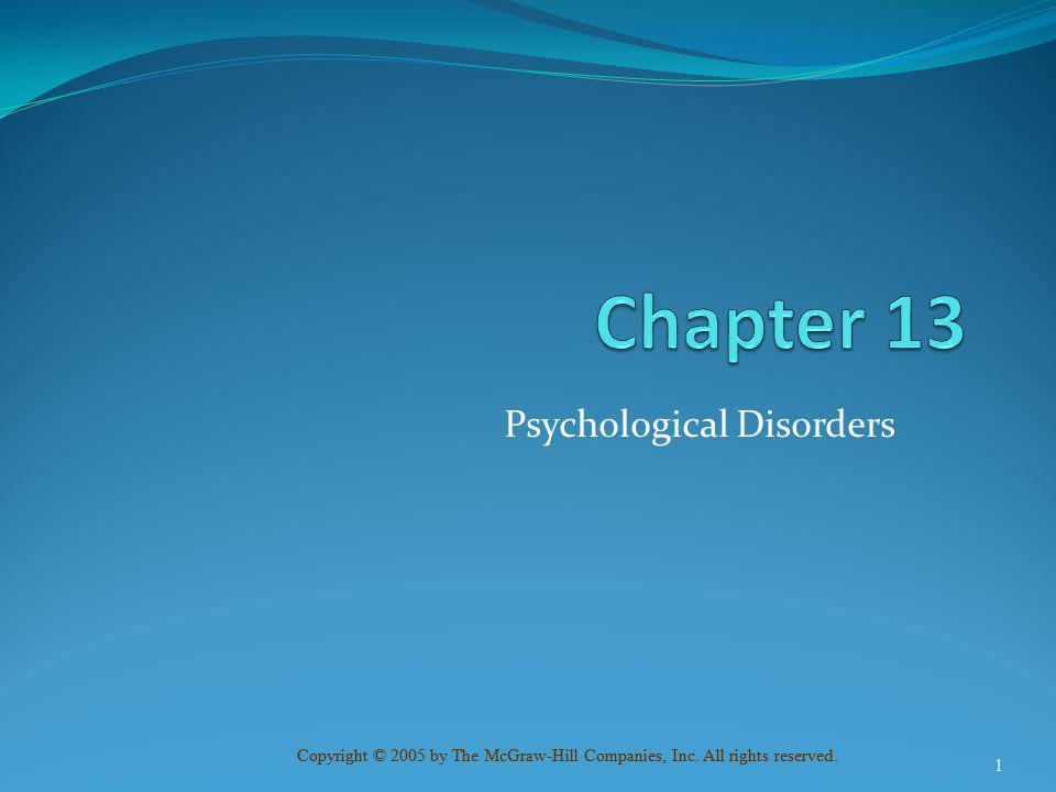 Copyright © 2005 by The McGraw-Hill Companies, Inc. All rights reserved. Psychological Disorders 1