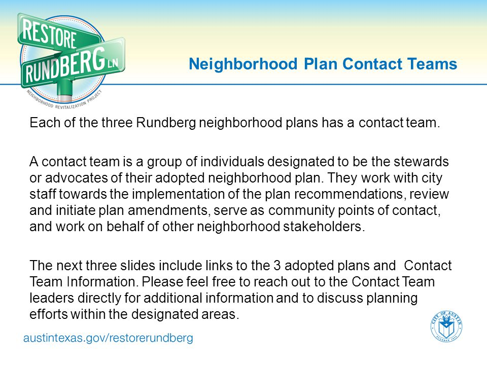 Neighborhood Plan Contact Teams Each of the three Rundberg neighborhood plans has a contact team. A contact team is a group of individuals designated