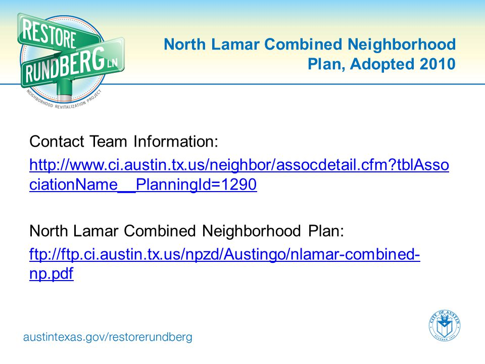 North Lamar Combined Neighborhood Plan, Adopted 2010 Contact Team Information: http://www.ci.austin.tx.us/neighbor/assocdetail.cfm?tblAsso ciationName