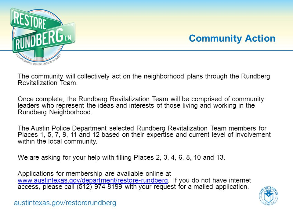 Community Action The community will collectively act on the neighborhood plans through the Rundberg Revitalization Team. Once complete, the Rundberg R