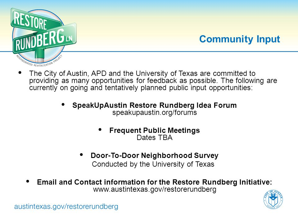 Community Input The City of Austin, APD and the University of Texas are committed to providing as many opportunities for feedback as possible. The fol