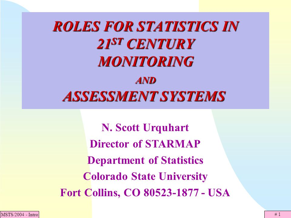 # 1 MSTS/2004 - Intro ROLES FOR STATISTICS IN 21 ST CENTURY MONITORING AND ASSESSMENT SYSTEMS ROLES FOR STATISTICS IN 21 ST CENTURY MONITORING AND ASS