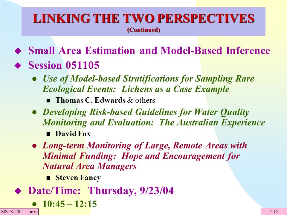 # 15 MSTS/2004 - Intro LINKING THE TWO PERSPECTIVES (Continued) Small Area Estimation and Model-Based Inference Session 051105 Use of Model-based Stra