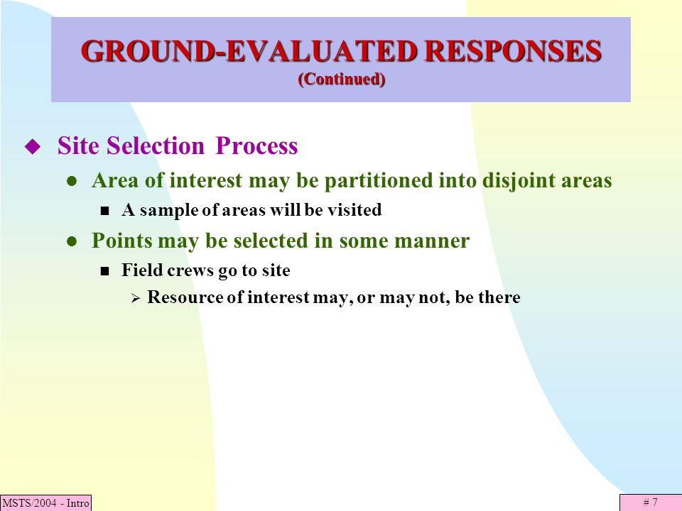 # 7 MSTS/2004 - Intro GROUND-EVALUATED RESPONSES (Continued) Site Selection Process Area of interest may be partitioned into disjoint areas A sample o