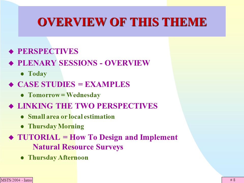 # 8 MSTS/2004 - Intro OVERVIEW OF THIS THEME PERSPECTIVES PLENARY SESSIONS - OVERVIEW Today CASE STUDIES = EXAMPLES Tomorrow = Wednesday LINKING THE T
