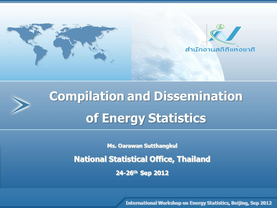 Company Name PRESENTATION NAME Compilation and Dissemination of Energy Statistics International Workshop on Energy Statistics, Beijing, Sep 2012 International Workshop on Energy Statistics, Beijing, Sep 2012 Ms.