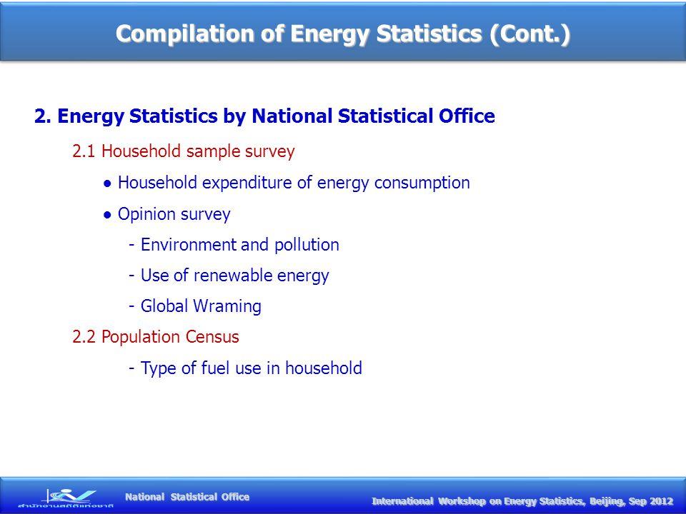 Compilation of Energy Statistics (Cont.) International Workshop on Energy Statistics, Beijing, Sep 2012 International Workshop on Energy Statistics, Beijing, Sep 2012 National Statistical Office 2.