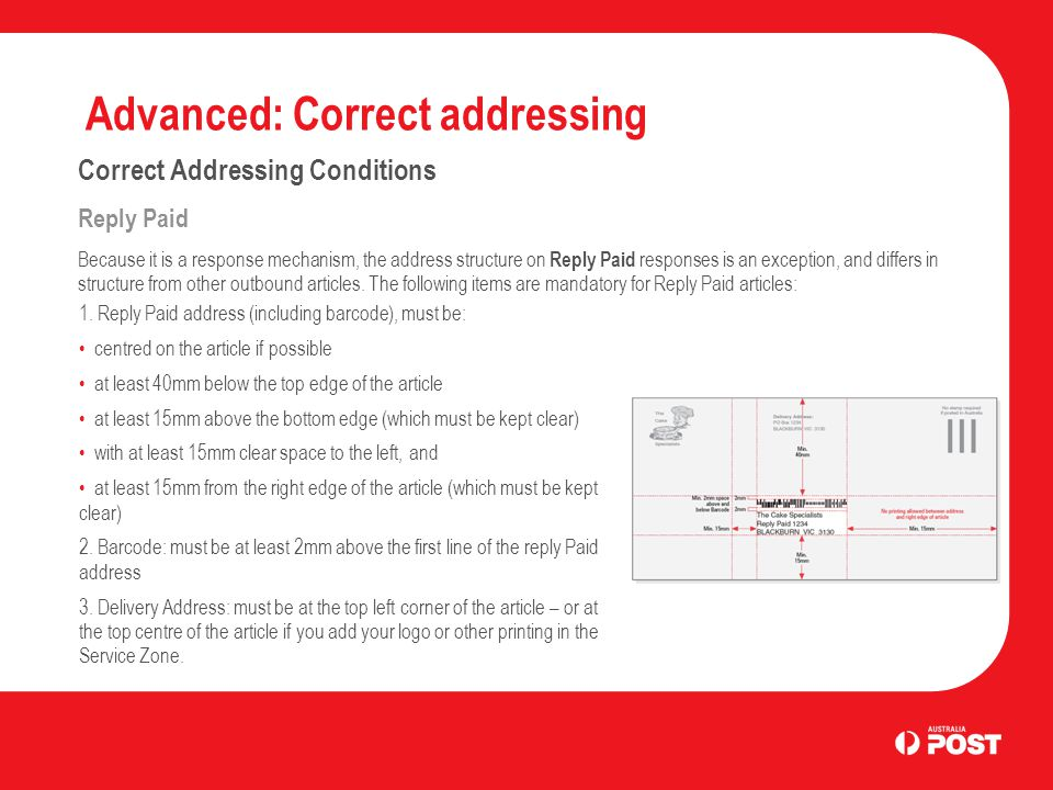 Advanced: Correct addressing Correct Addressing Conditions Reply Paid Because it is a response mechanism, the address structure on Reply Paid responses is an exception, and differs in structure from other outbound articles.