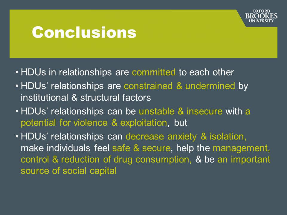 Conclusions HDUs in relationships are committed to each other HDUs relationships are constrained & undermined by institutional & structural factors HD