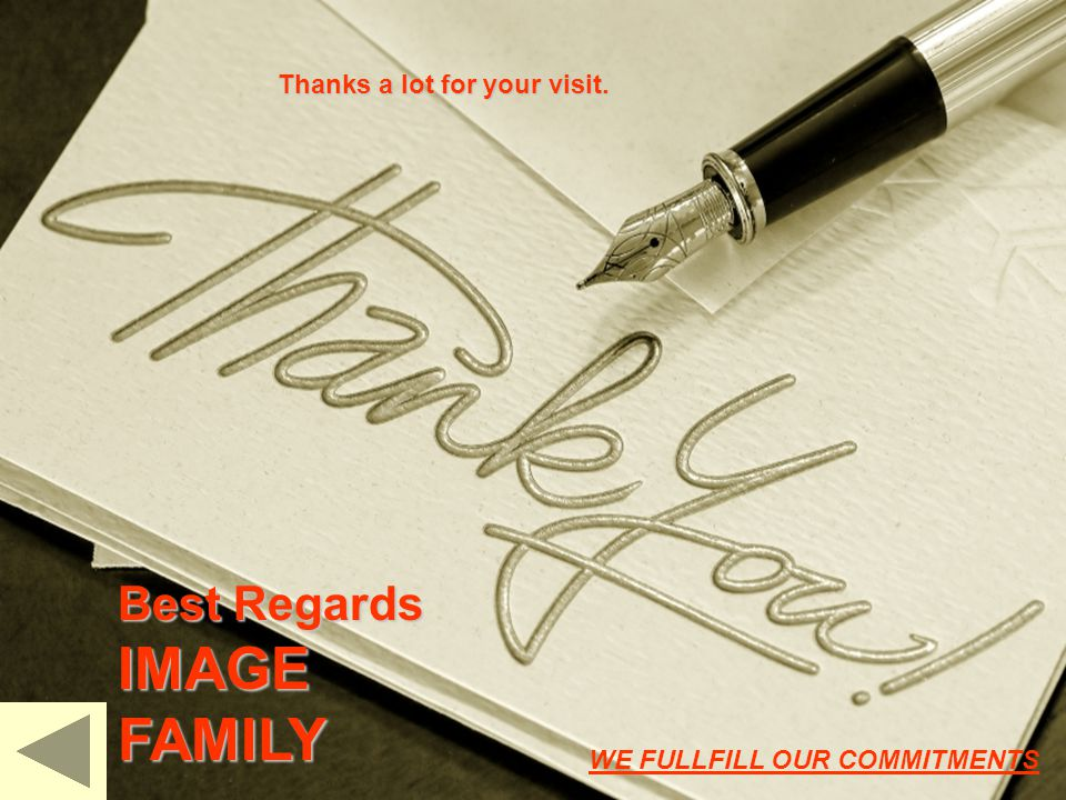 Thanks a lot for your visit. Best Regards IMAGE FAMILY WE FULLFILL OUR COMMITMENTS