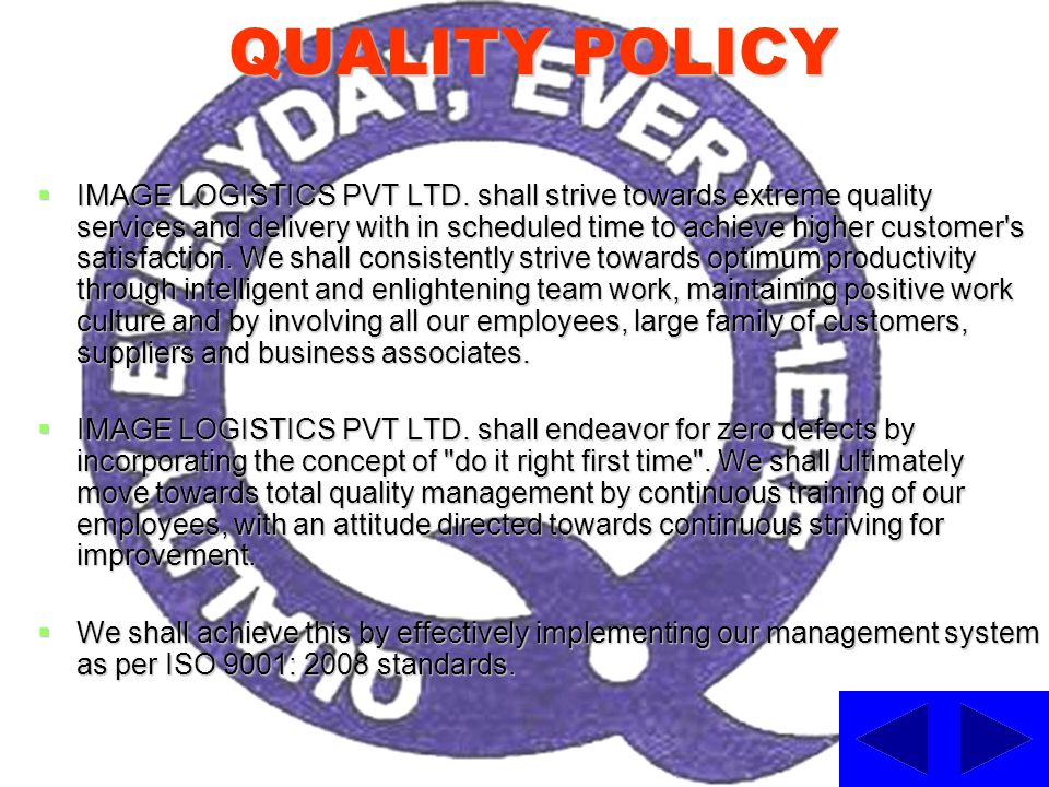 QUALITY POLICY IMAGE LOGISTICS PVT LTD. shall strive towards extreme quality services and delivery with in scheduled time to achieve higher customer's