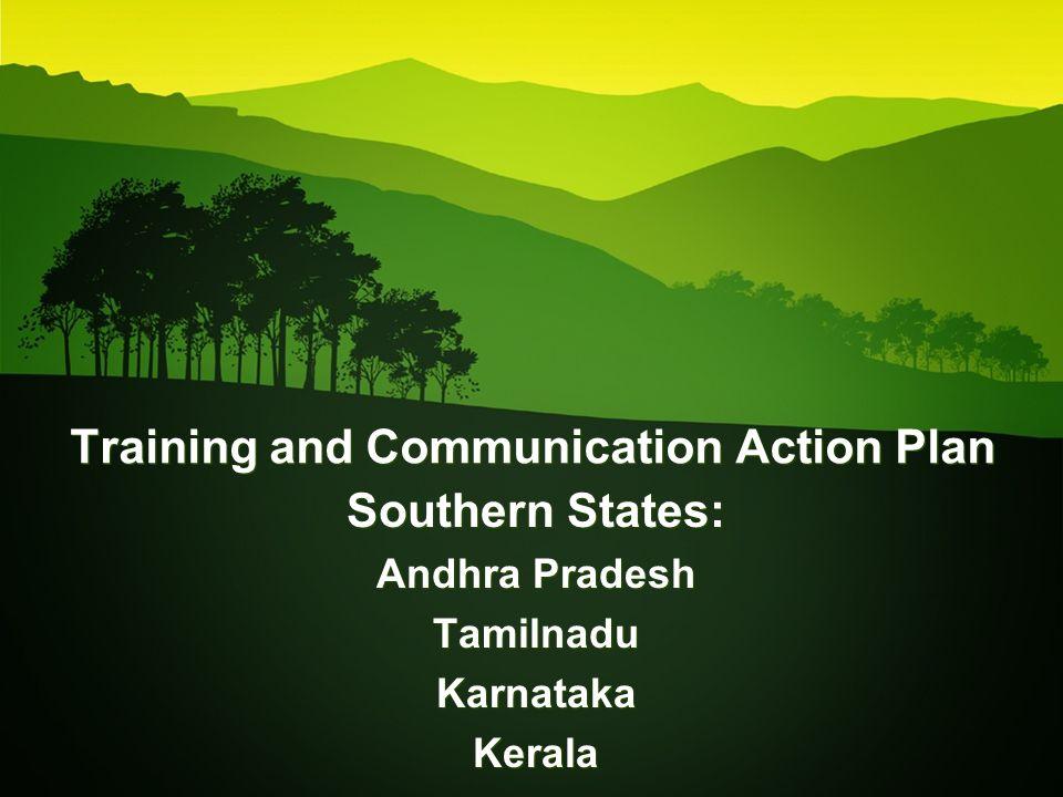 Southern States: Andhra Pradesh Tamilnadu Karnataka Kerala Southern States: Andhra Pradesh Tamilnadu Karnataka Kerala Training and Communication Actio