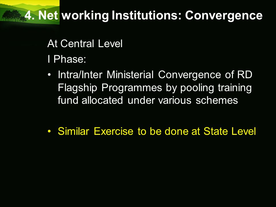 4. Net working Institutions: Convergence At Central Level I Phase: Intra/Inter Ministerial Convergence of RD Flagship Programmes by pooling training f