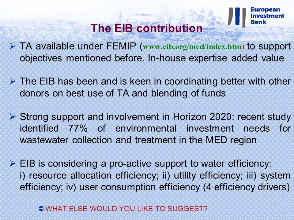 The EIB contribution TA available under FEMIP ( www.eib.org/med/index.htm) to support objectives mentioned before.