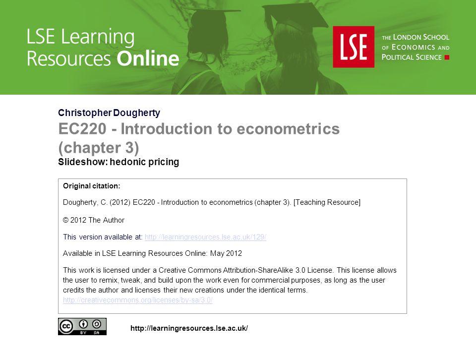 Christopher Dougherty EC220 - Introduction to econometrics (chapter 3) Slideshow: hedonic pricing Original citation: Dougherty, C. (2012) EC220 - Intr