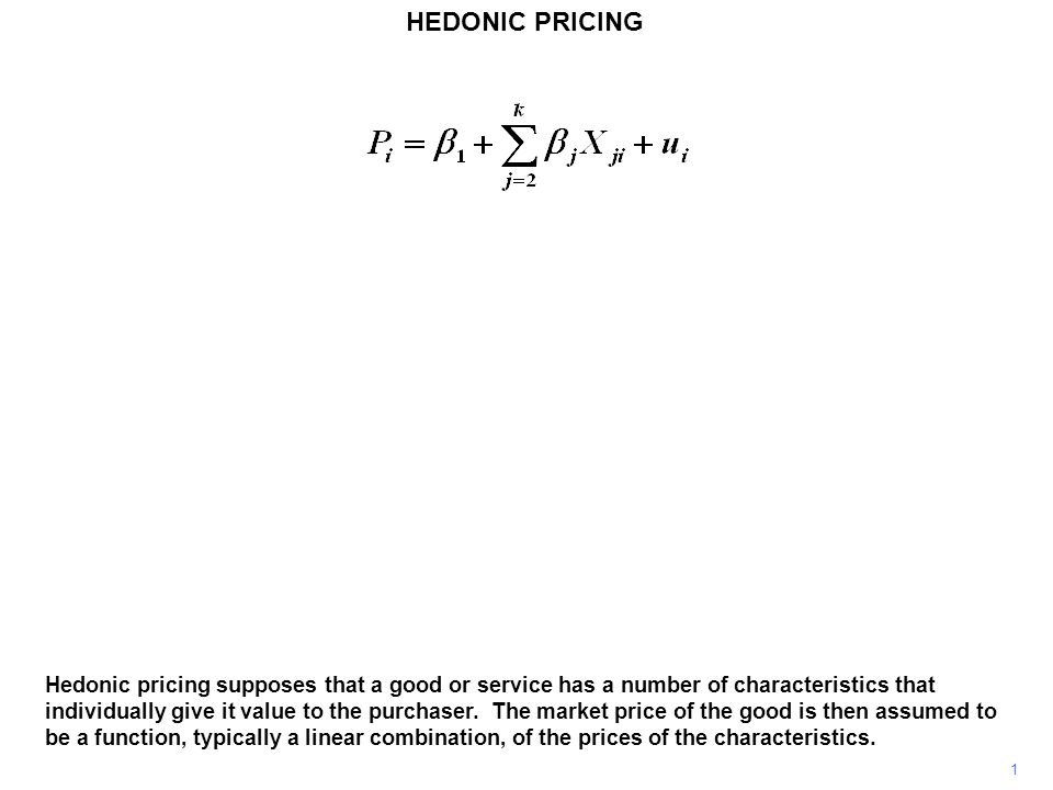 HEDONIC PRICING 1 Hedonic pricing supposes that a good or service has a number of characteristics that individually give it value to the purchaser.