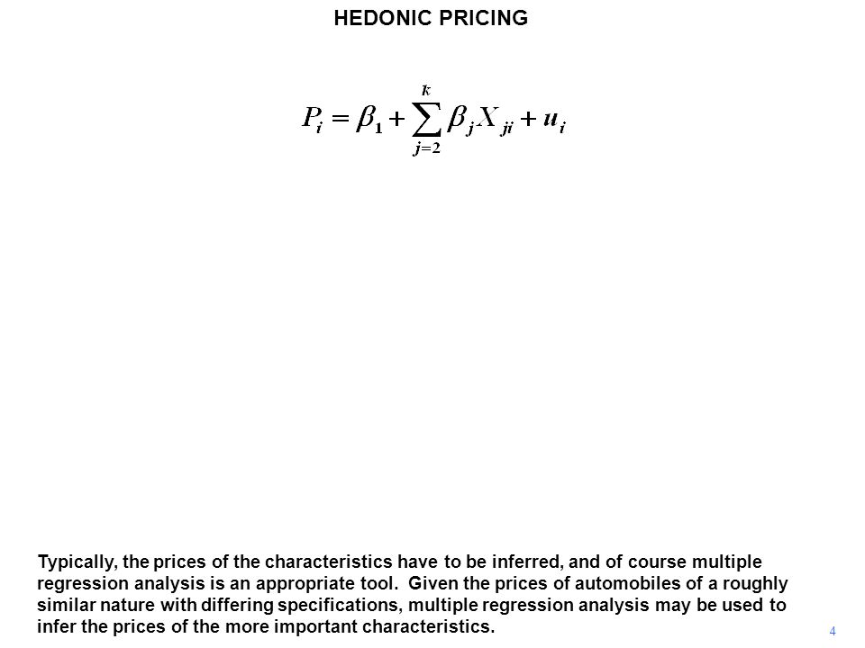 HEDONIC PRICING 4 Typically, the prices of the characteristics have to be inferred, and of course multiple regression analysis is an appropriate tool.