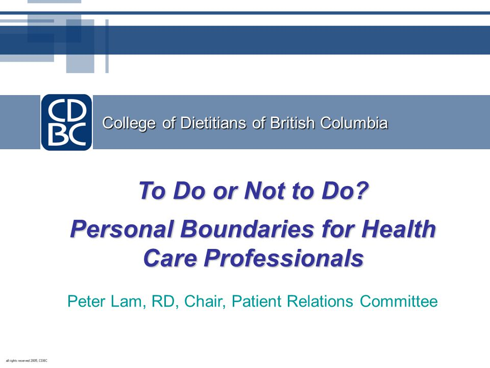 College of Dietitians of British Columbia To Do or Not to Do.