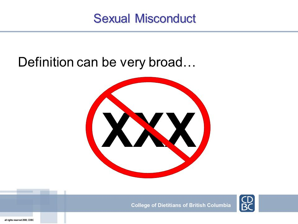 Sexual Misconduct Definition can be very broad… XXX