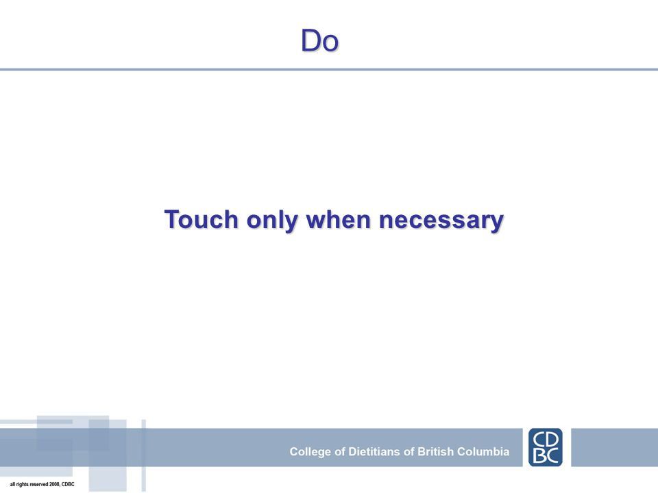 Do Touch only when necessary