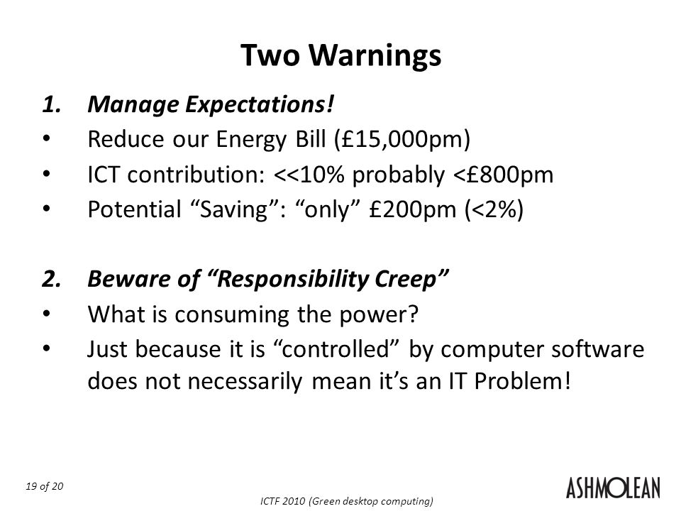19 of 20 ICTF 2010 (Green desktop computing) 1.Manage Expectations.