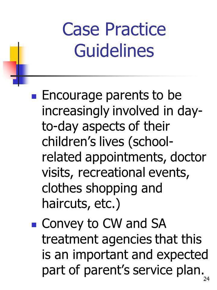 24 Case Practice Guidelines Encourage parents to be increasingly involved in day- to-day aspects of their childrens lives (school- related appointment