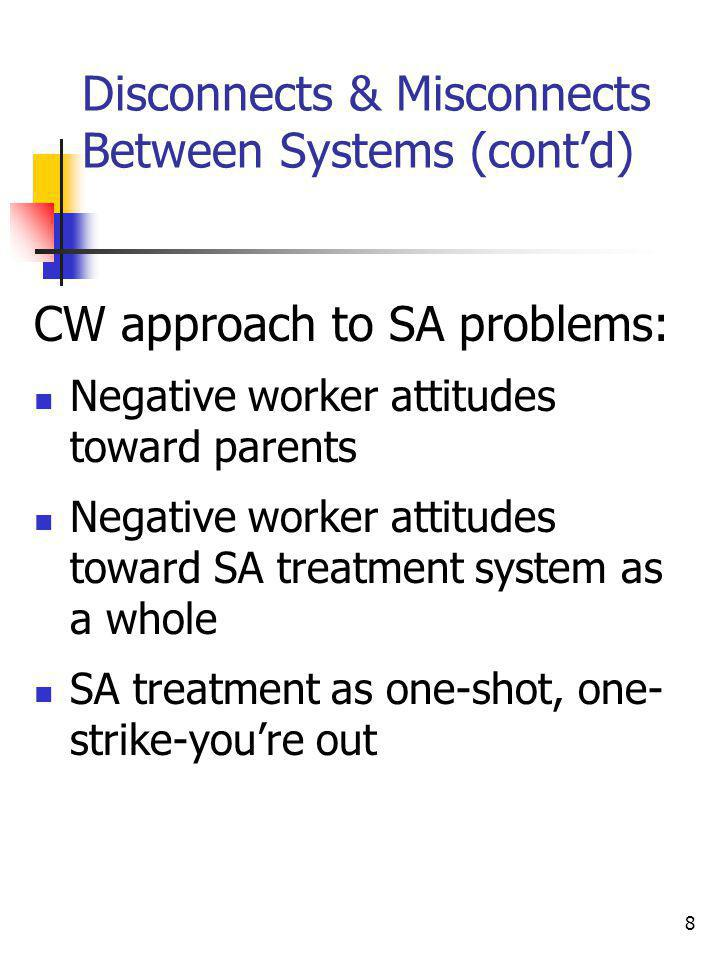 8 Disconnects & Misconnects Between Systems (contd) CW approach to SA problems: Negative worker attitudes toward parents Negative worker attitudes tow