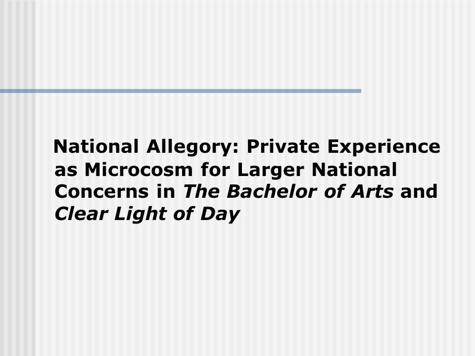 National Allegory: Private Experience as Microcosm for Larger National Concerns in The Bachelor of Arts and Clear Light of Day
